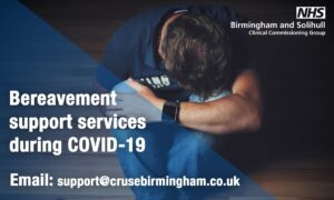 Bereavement Support Services during COVID-19 Email: support@crusebirmingham.co.uk - NHS Birmingham and Solihull CCG
